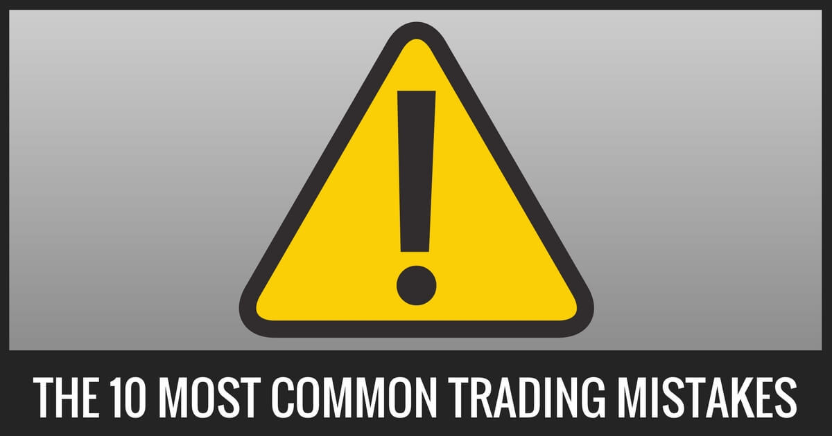 The 10 Most Common Trading Mistakes Traders Make