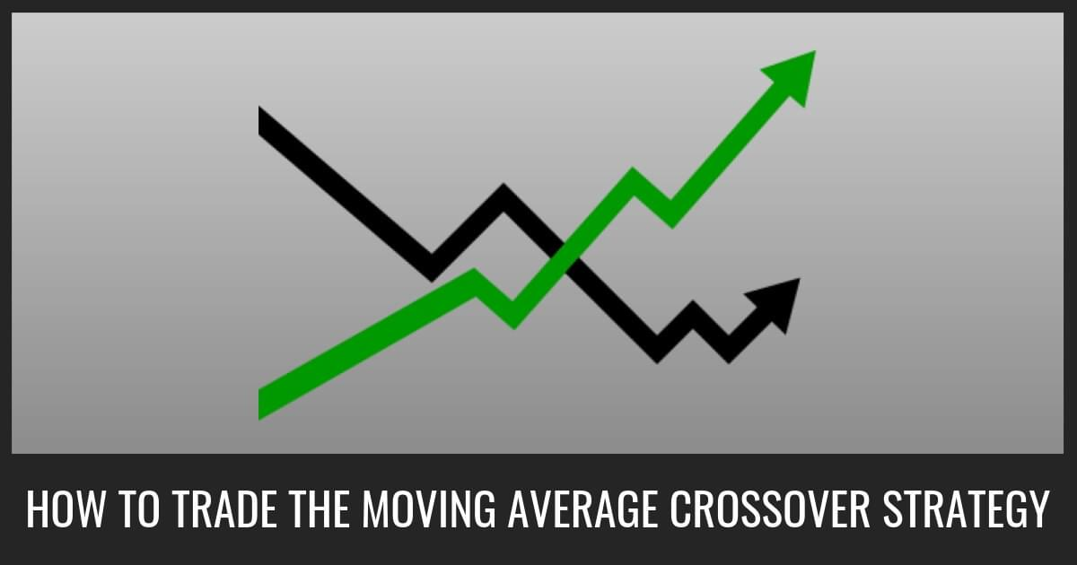 How To Trade The Moving Average Crossover Strategy