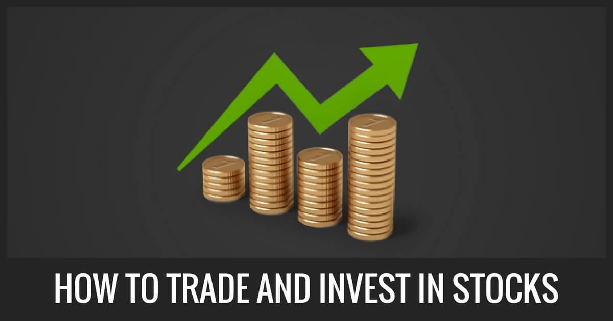 How To Trade And Invest In Stocks