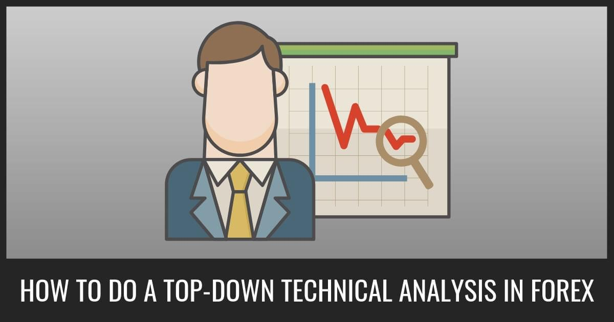 How To Do A Top-Down Technical Analysis In Forex